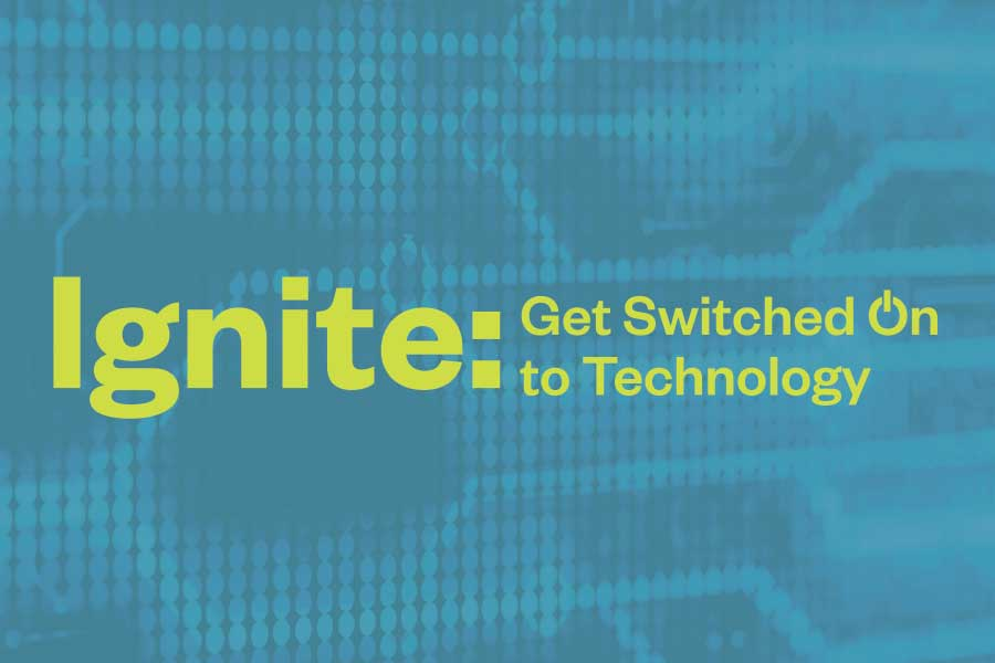 Ignite: Get Switched On to Technology