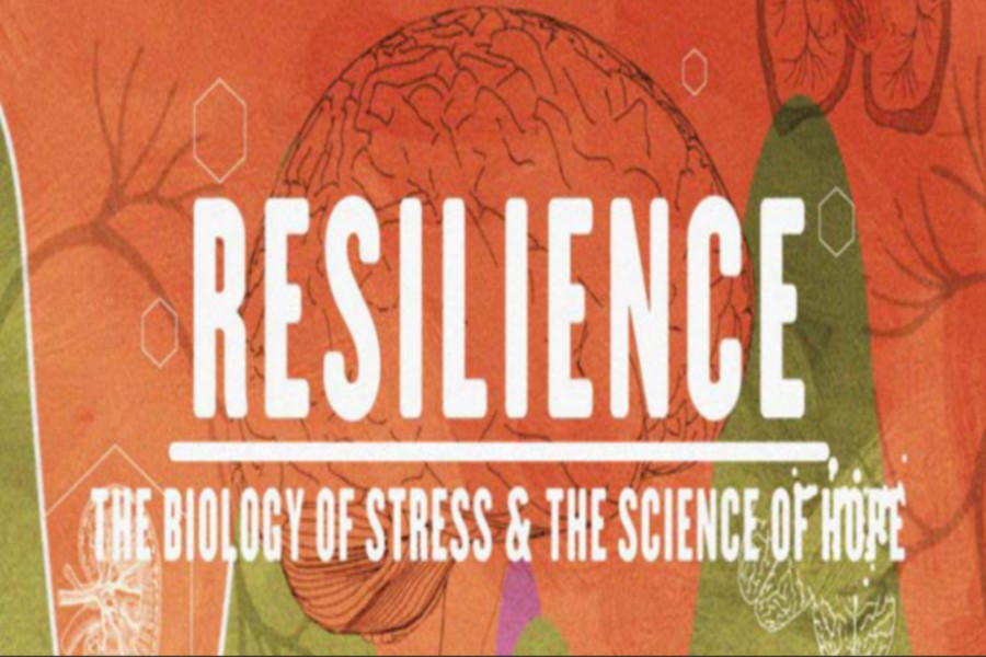 News - Resilience: The Biology of Stress and the Science of Hope